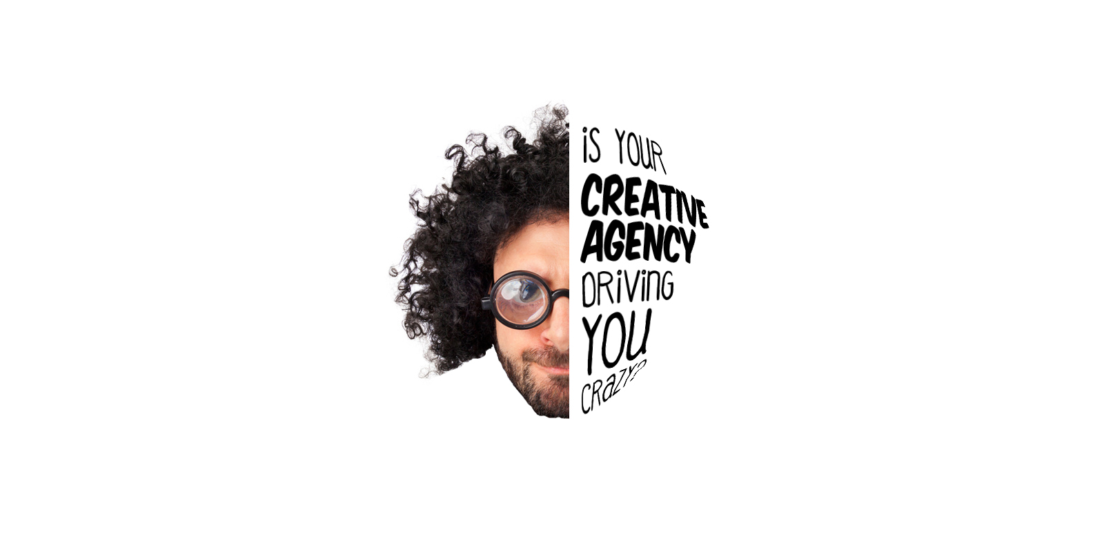 Is your creative agency driving you crazy?